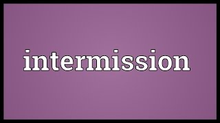 Intermission Meaning