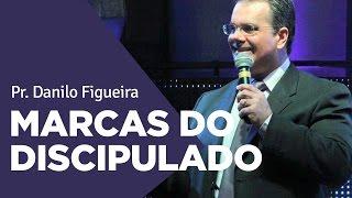 MARCAS DO DISCIPULADO - Pr. Danilo Figueira | Ouvir e Crer Barretos