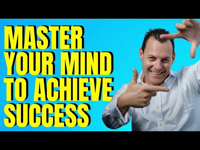 How To Master Your Mind And Create Success In Life