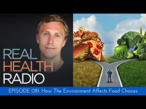 Real Health Radio 081: How The Environment Affects Food Choices