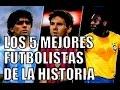 LOS 5 MEJORES FUTBOLISTAS DE LA HISTORIA