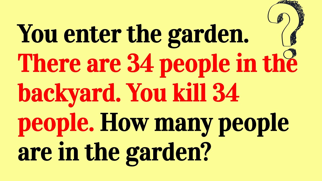You Enter The Garden There Are 34 People In The Backyard Viral Riddle Answer Youtube