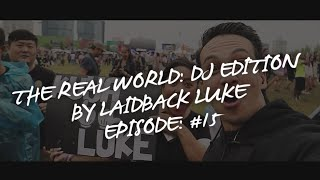 Episode #015: The Real World: DJ Edition by Laidback Luke | Asia Tour Part 1