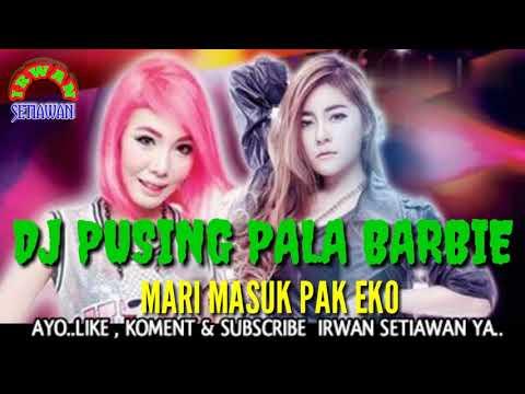 DJ MANTEP PUSING PALA BARBIE MASUK PAK EKO 2019