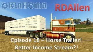 Farming Simulator 15 Oklahoma E18 - Horse Trailer, and Better Income Stream?!