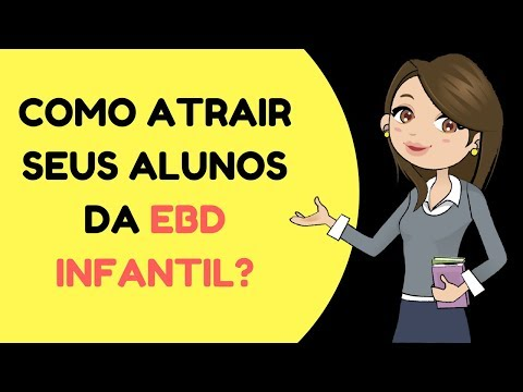 Como Atrair Atenção dos Alunos? - Dicas Para Professores da EBD Infantil