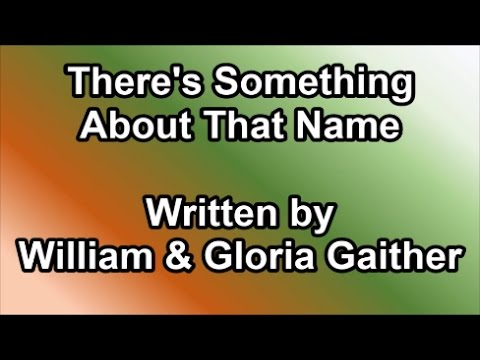 There's Something About That Name - Written by the Gaithers (Lyrics)