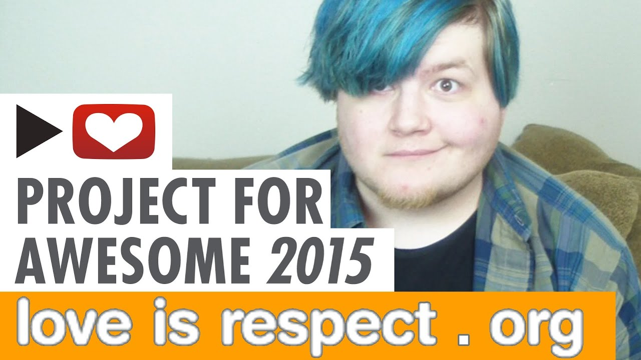 Project For Awesome 2015: LoveIsRespect - ** POSSIBLE TRIGGER WARNINGS: Discussions/Mentions of Abuse, Rape, Suicide. **