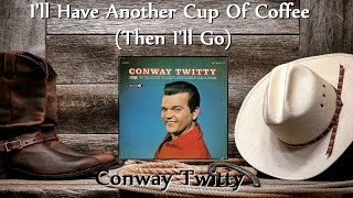 Watch Conway Twitty Ill Have Another Cup Of Coffee video