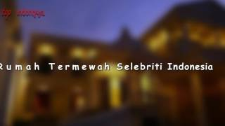 inilah 6 rumah termewah selebriti indonesia