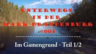 Im Gamengrund-Teil 1/2 - #003 Unterwegs in der Mark Brandenburg