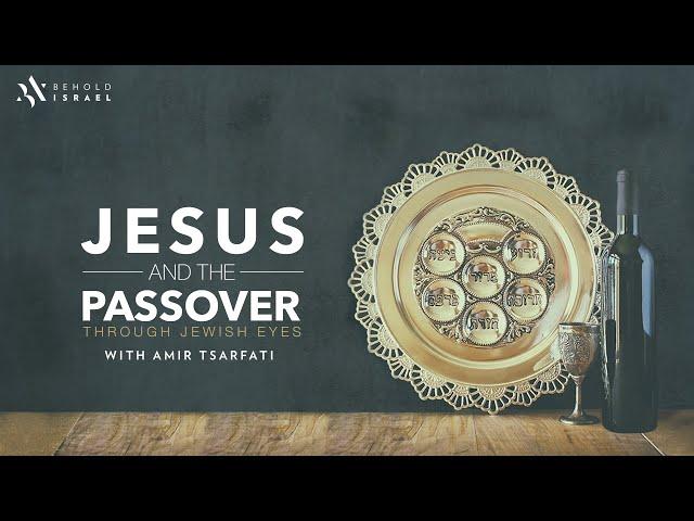 Amir Tsarfati: Jesus and the Passover