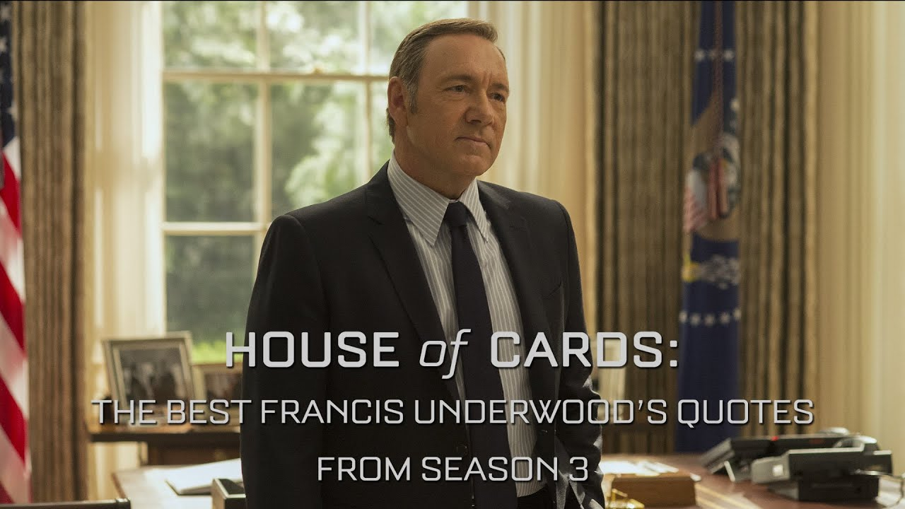 House Of Cards Quotes House Of Cards The Best Francis Underwood's Quotes From Season 3 .