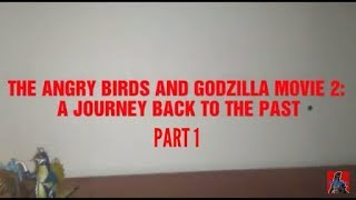 The Angry Birds And Godzilla Movie 2: A Journey Back To The Past (Part 1)
