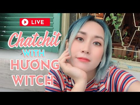 CHAT CHIT WITH WITCH | HƯƠNG WITCH LIVESTREAM