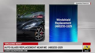 Auto Glass Replacement Near Me (480)233-1529