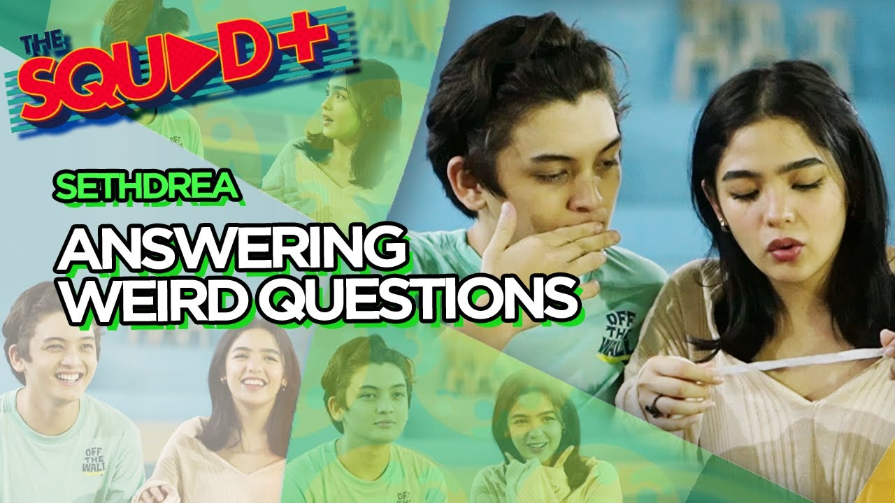 ANSWERING WEIRD QUESTIONS • SETHDREA | The Squad +