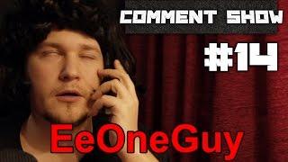 Comment Show #14: EeOneGuy