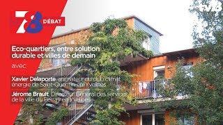 7/8 Débat : Eco-quartiers, entre solution durable et villes de demain