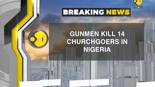 Breaking News: Gunmen kill 14 churchgoers in Nigeria