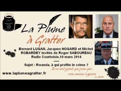 Rwanda, à qui profite le crime ? Bernard Lugan, Jacques Hogard et Michel Robardey - mars 2014