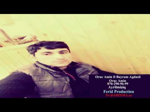 Oruc Amin ft Bayram Agdasli   Ayrilmisiq...