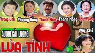 Cải Lương LỬA TÌNH 💘Vương Linh, Phượng Hằng, Thanh Nam, Thanh Hằng, Ngân Vương, Mỹ Chi, Ánh Tuyết
