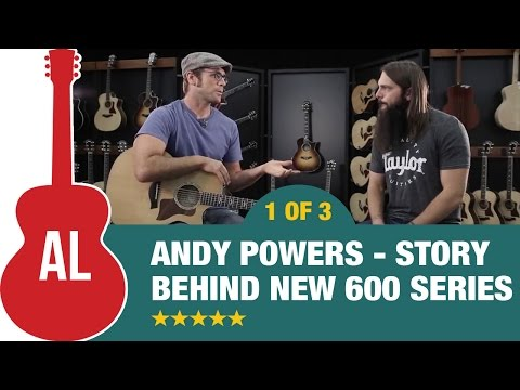 The REAL Story Behind Taylor's New 600 Series w Andy Powers & Tony Polecastro 1 of 3