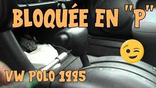 Tutoriel Polo #1 Boite auto bloquée en position Parking