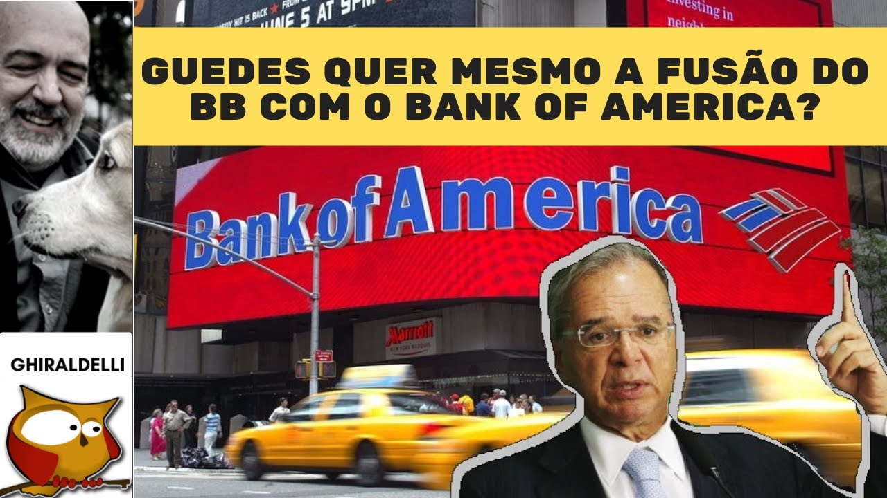 Paulo Guedes quer mesmo a fusão do Banco do Brasil com o Bank of America? image