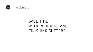 007 Save time with roughing and finishing cutters