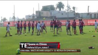 ¡Previo al Tijuana vs Chivas!