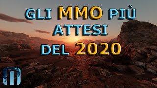 GLI MMO PIU' ATTESI DEL 2020 E OLTRE - TOP 10 UPCOMING MMOS OF 2020 (ENG Sub)