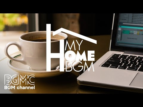 Relaxing Jazz for Work & Study - Background Instrumental Concentration Music - My Home BGM
