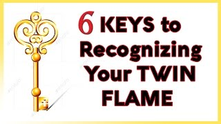 6 *KEYS* to RECOGNIZING YOUR TWIN FLAME