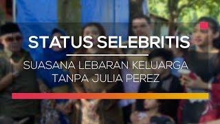 Suasana Lebaran Keluarga Tanpa Julia Perez - Status Selebritis