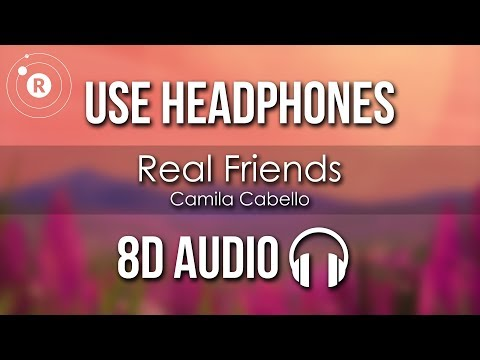 Camila Cabello - Real Friends (8D AUDIO)