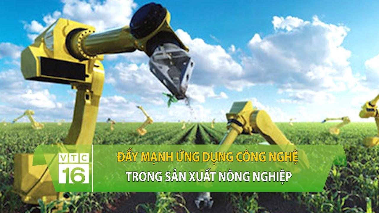 Đẩy mạnh ứng dụng công nghệ trong sản xuất nông nghiệp | VTC16