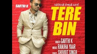 New Punjabi Song 2016 || Tere Bin (Full Video) || Sarthi k || Sukh Sanghera || Latest Punjabi Song