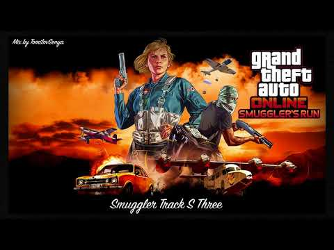 GTA Online: Smuggler's Run Original Score — Smuggler Track S Three [Trailer Music]