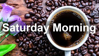Saturday Morning Jazz - Positive Mood Jazz and Bossa Nova Music for Good Morning