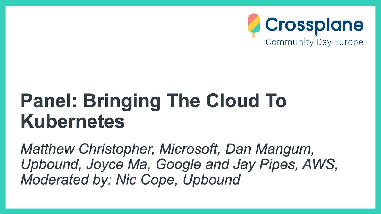 Bringing The Cloud To Kubernetes - Moderated by: Nic Cope, Upbound