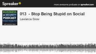 Business of Security Podcast Episode 13 - Stop Being Stupid on Social
