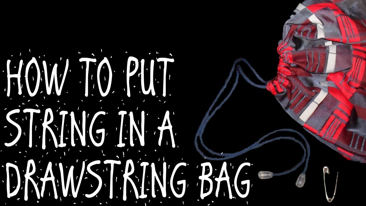 HOW TO PUT STRING IN A DRAWSTRING BAG - YouTube