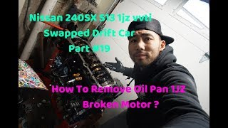 Nissan 240SX S13 1jz vvti Swap Drift Car - How To Remove Oil Pan 1JZ - Broken Motor ? #1jzgte