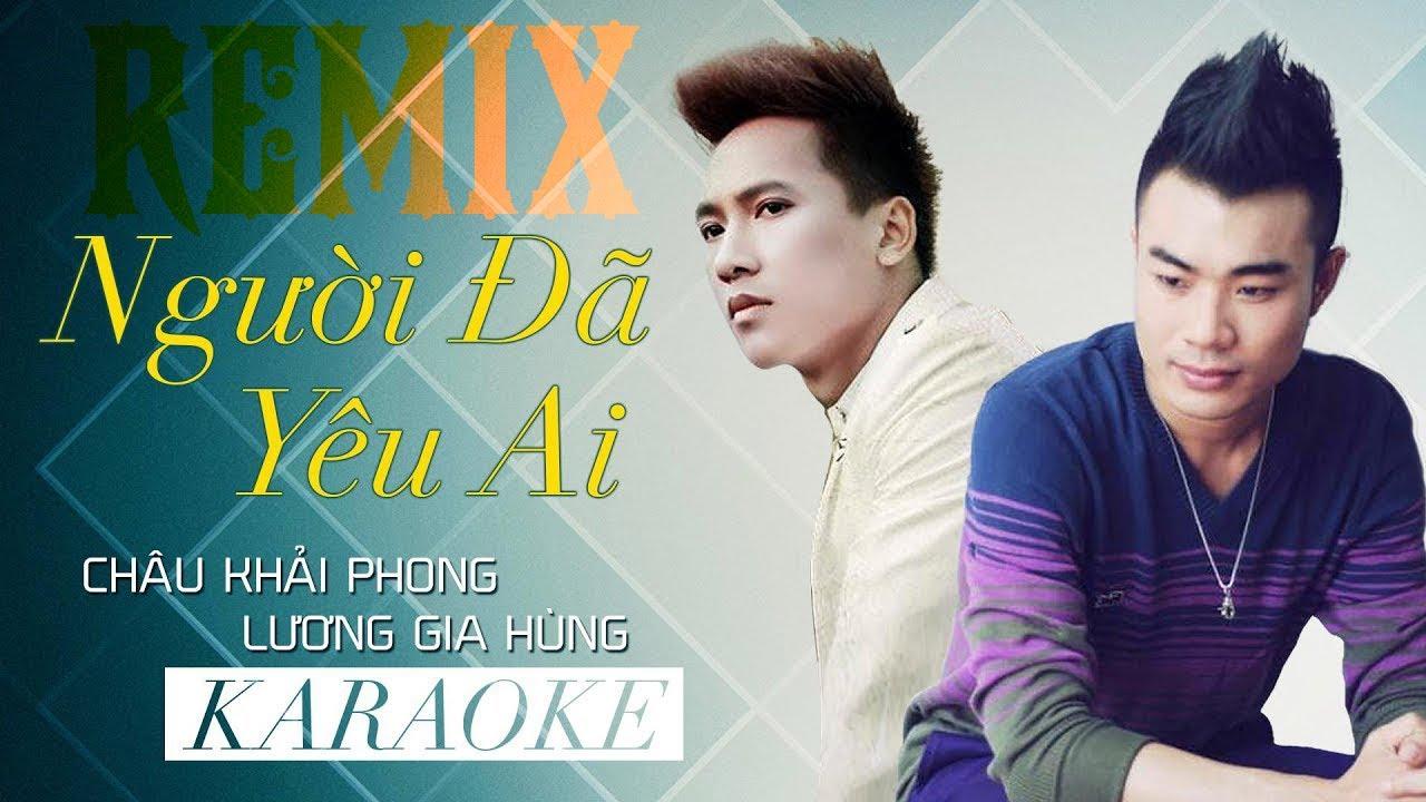 Người Đã Yêu Ai Remix Karaoke - Châu Khải Phong ft Lương Gia Hùng