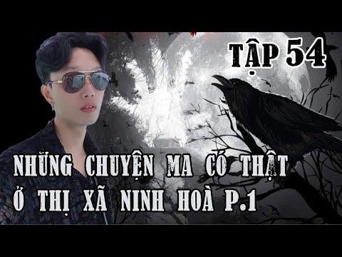 Tập 54: Chuyện ma có thật ở Ninh Hoà || Phần 1 || Nguyễn Nguyễn