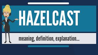 What is HAZELCAST? What does HAZELCAST mean? HAZELCAST meaning, definition & explanation