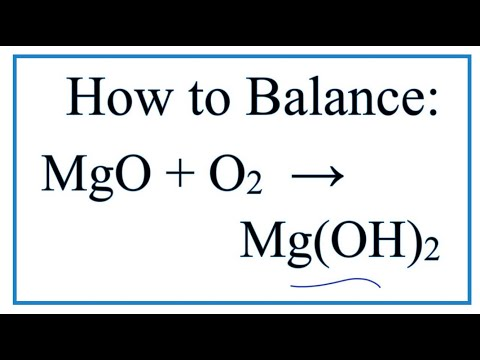 How To Balance MgO + H2O = Mg(OH)2 (Magnesium Oxide Plus Water)