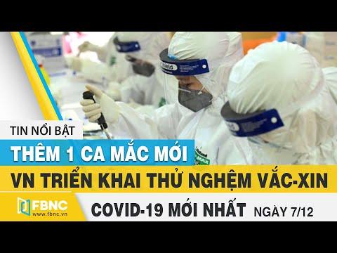 Tin tức Covid-19 mới nhất hôm nay 7/12 | Dich Virus Corona Việt Nam hôm nay | FBNC